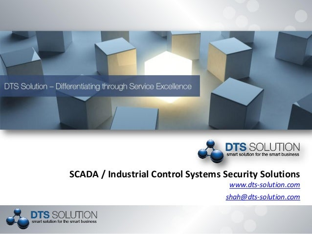 SCADA / Industrial Control Systems Security Solutions www.dts-solution.com shah@dts-solution.com