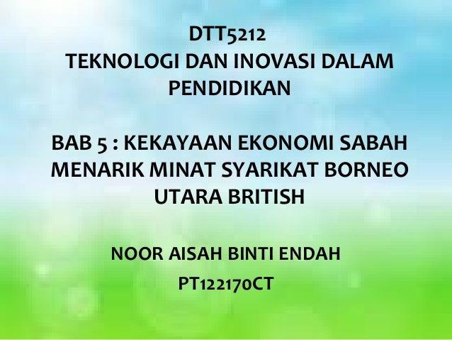 DTT5212 TEKNOLOGI DAN INOVASI DALAM         PENDIDIKANBAB 5 : KEKAYAAN EKONOMI SABAHMENARIK MINAT SYARIKAT BORNEO         ...