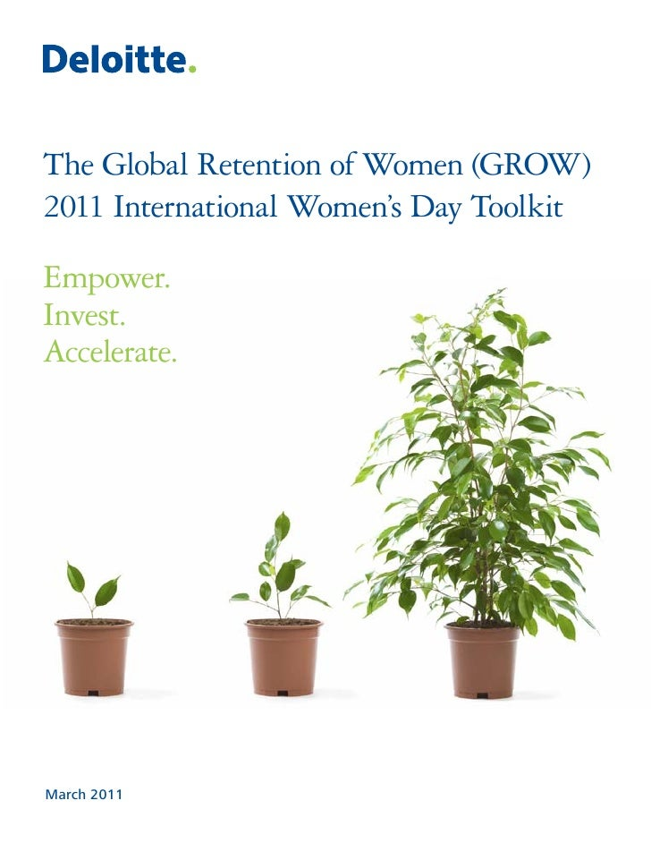 The Global Retention of Women (GROW)2011 International Women's Day ToolkitEmpower.Invest.Accelerate.March 2011