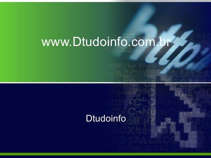 www.Dtudoinfo.com.br Dtudoinfo