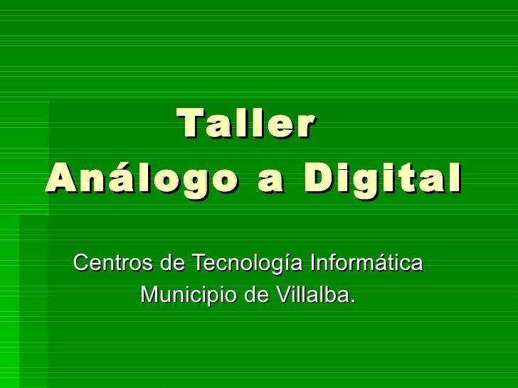 Taller  Análogo a Digital Centros de Tecnología Informática Municipio de Villalba.