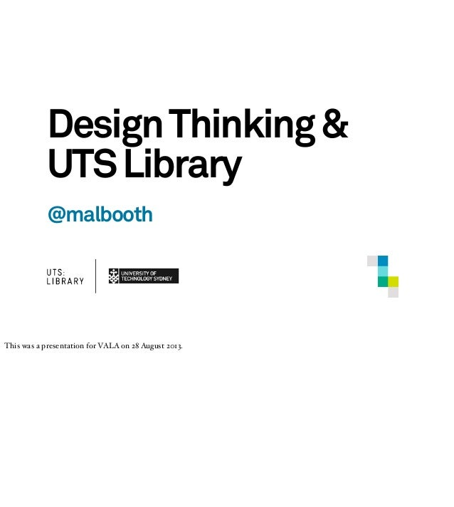 DesignThinking& UTSLibrary @malbooth This was a presentation for VALA on 28 August 2013.