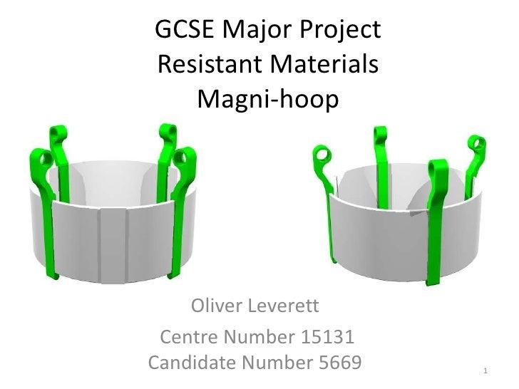 GCSE Major ProjectResistant MaterialsMagni-hoop<br />Oliver Leverett<br /> Centre Number 15131 Candidate Number 5669<br />...