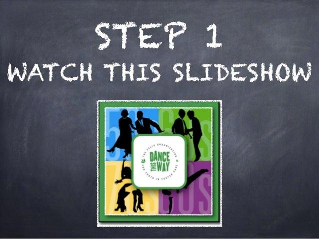 STEP 1 WATCH THIS SLIDESHOW