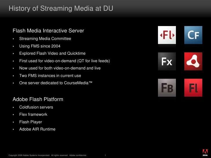 History of Streaming Media at DU<br />Flash Media Interactive Server<br /><ul><li>Streaming Media Committee