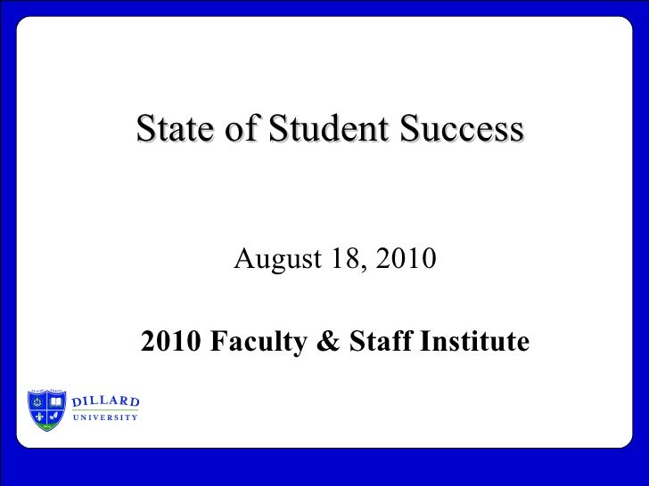 State of Student Success August 18, 2010 2010 Faculty & Staff Institute