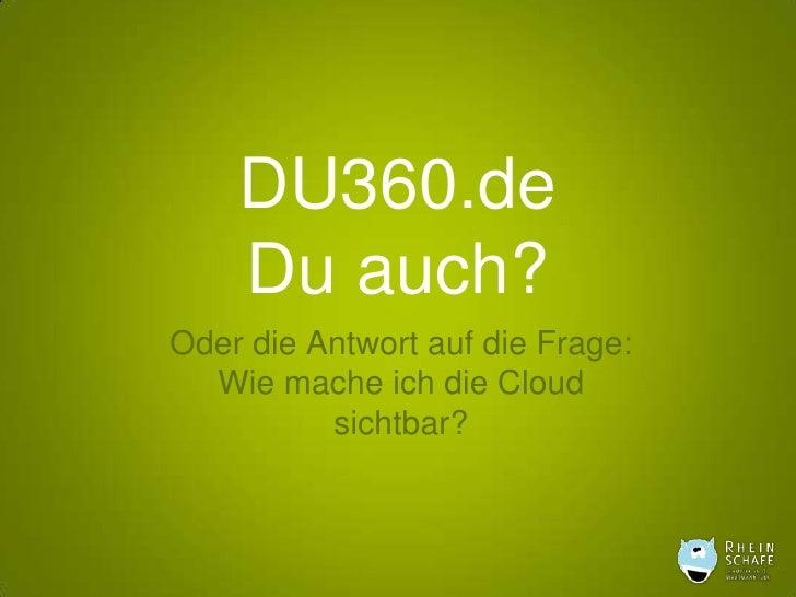 DU360.deDu auch?<br />Oder die Antwort auf die Frage:Wie mache ich die Cloud sichtbar?<br />