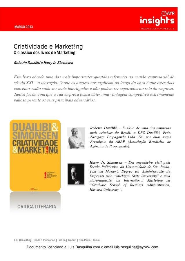 MARÇO 2013 Criatividade e Market!ng O classico dos livros de Marketing Roberto Dauilibi e Harry Jr. Simonsen Este livro ab...