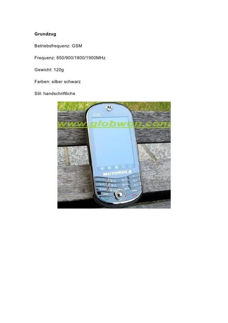 Grundzug  Betriebsfrequenz: GSM  Frequenz: 850/900/1800/1900MHz  Gewicht: 120g  Farben: silber schwarz  Stil: handschriftl...