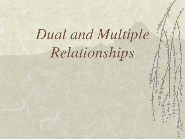Dual and Multiple Relationships