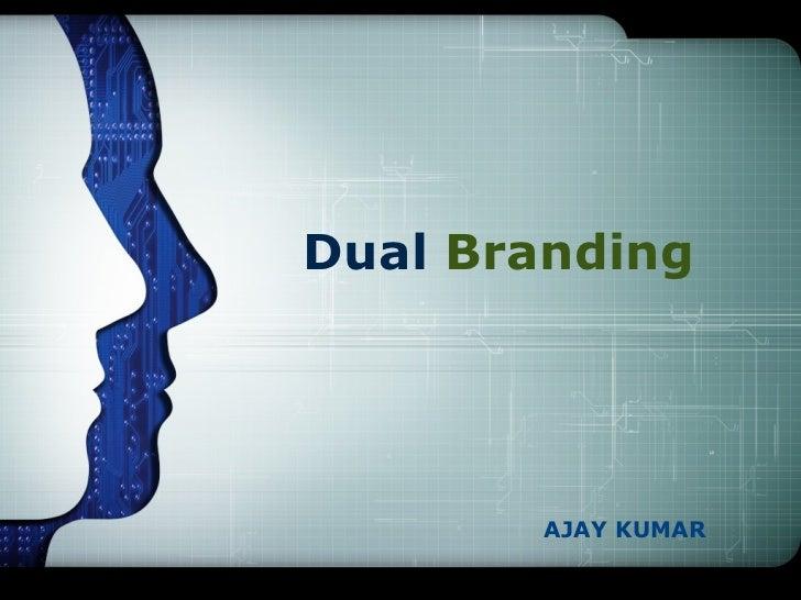 Dual   Branding AJAY KUMAR