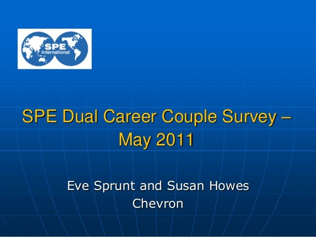 SPE Dual Career Couple Survey –May 2011Eve Sprunt and Susan HowesChevron