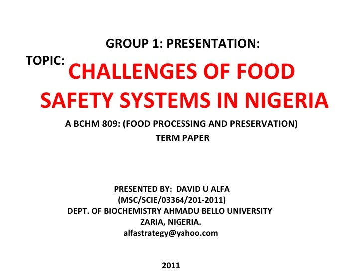 A BCHM 809: (FOOD PROCESSING AND PRESERVATION) TERM PAPER CHALLENGES OF FOOD  SAFETY SYSTEMS IN NIGERIA TOPIC: GROUP 1: PR...