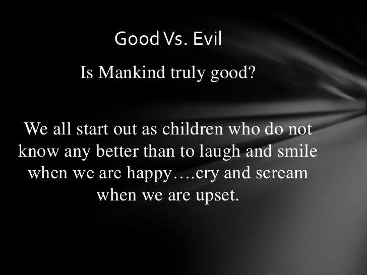 evil is the nature of mankind essay Human nature: inherently good or evil i also believe man is inherently evil so this article helped me a lot with a nature of man essay i have to do thanks.