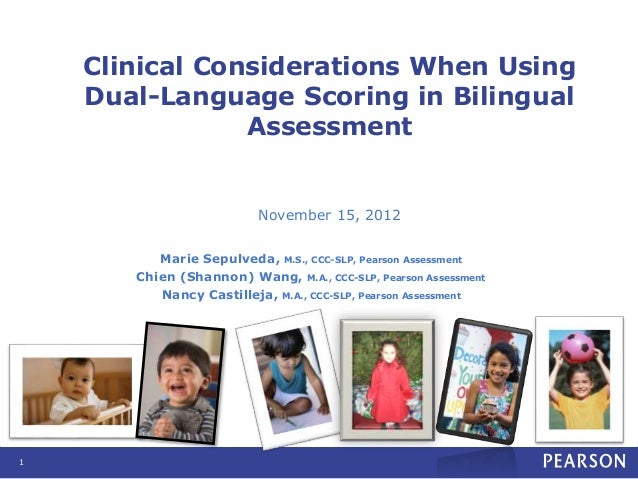 Clinical Considerations When Using Dual-Language Scoring in Bilingual Assessment November 15, 2012 Marie Sepulveda, M.S., ...