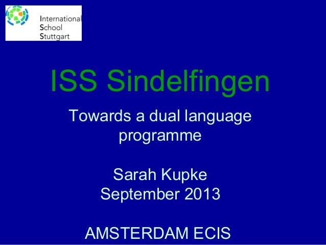 ISS Sindelfingen Towards a dual language programme Sarah Kupke September 2013 AMSTERDAM ECIS