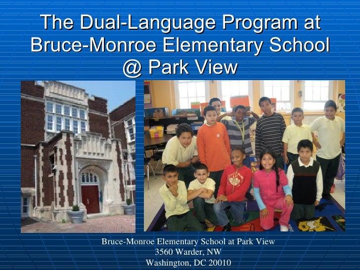 The Dual-Language Program at Bruce-Monroe Elementary School @ Park View Bruce-Monroe Elementary School at Park View 3560 W...