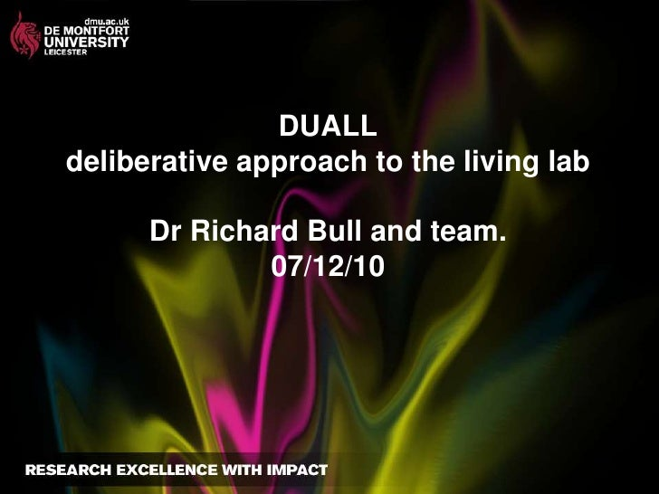 DUALLdeliberative approach to the living labDr Richard Bull and team.07/12/10<br />