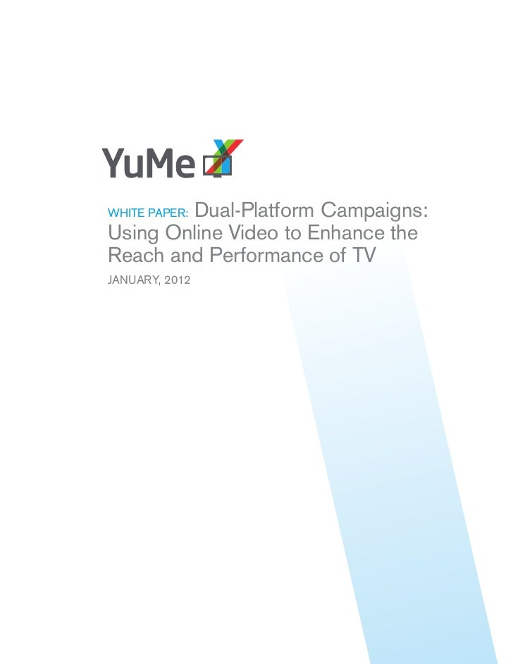 Dual-Platform Campaigns:WHITE PAPER:Using Online Video to Enhance theReach and Performance of TVJANUARY, 2012