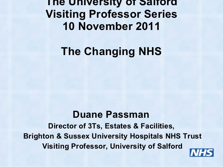 The University of Salford Visiting Professor Series 10 November 2011 The Changing NHS Duane Passman  Director of 3Ts, Esta...