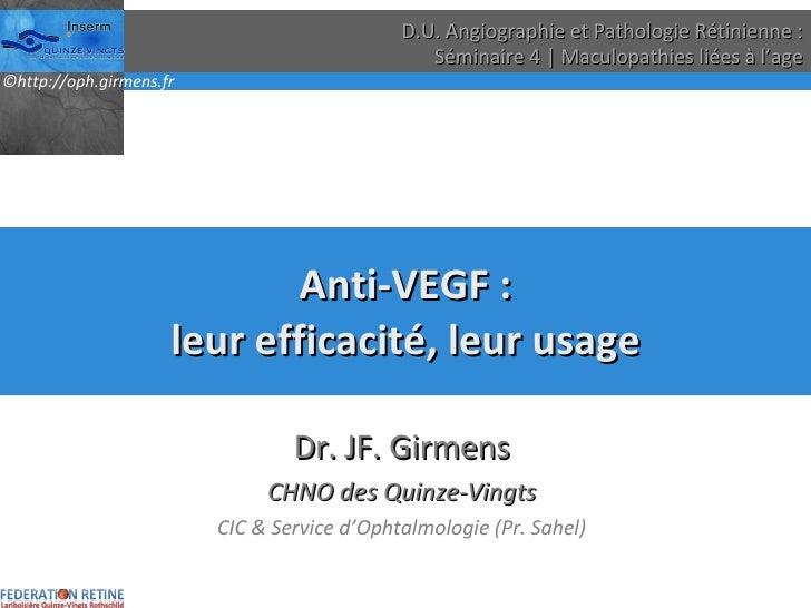 Anti-VEGF : leur efficacité, leur usage Dr. JF. Girmens CHNO des Quinze-Vingts CIC & Service d'Ophtalmologie (Pr. Sahel) D...