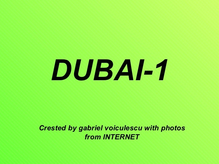 DUBAI-1Crested by gabriel voiculescu with photos            from INTERNET