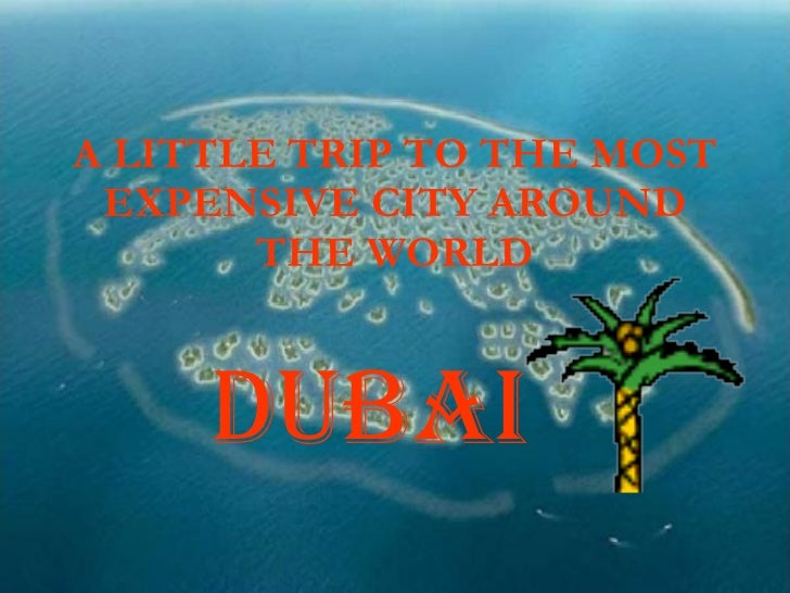A LITTLE TRIP TO THE MOST EXPENSIVE CITY AROUND THE WORLD DUBAI