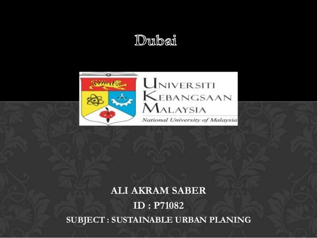 ALI AKRAM SABER ID : P71082 SUBJECT : SUSTAINABLE URBAN PLANING