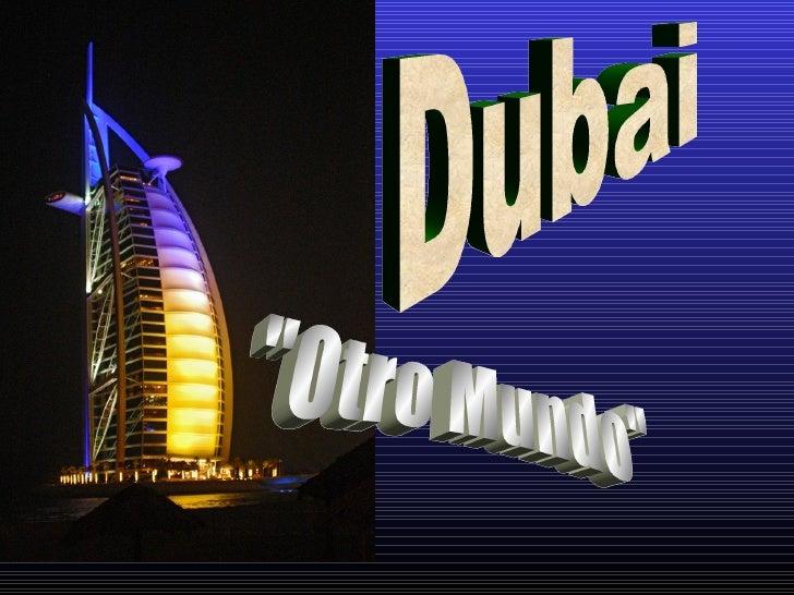 """Dubai """"Otro Mundo"""""""
