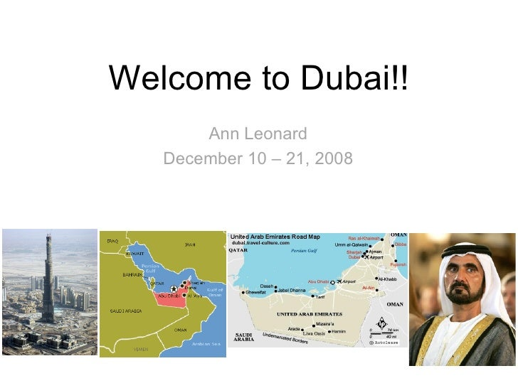 Welcome to Dubai!! Ann Leonard December 10 – 21, 2008