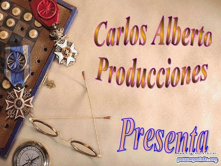 Carlos Alberto Producciones Presenta
