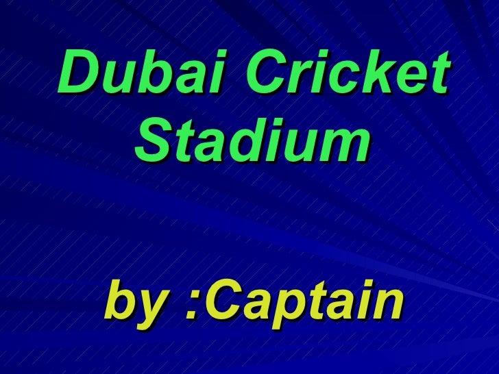Dubai Cricket Stadium by :Captain