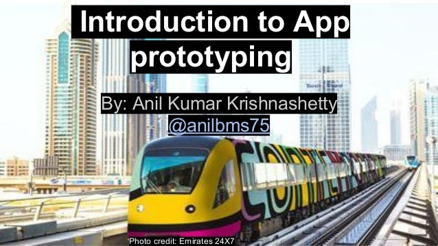 Introduction to App prototyping By: Anil Kumar Krishnashetty @anilbms75 Photo credit: Emirates 24X7