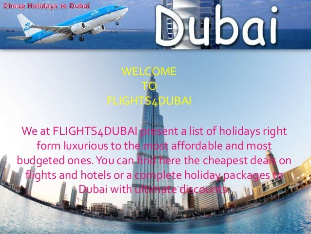 WELCOME TO FLIGHTS4DUBAI  We at FLIGHTS4DUBAI present a list of holidays right form luxurious to the most affordable and m...