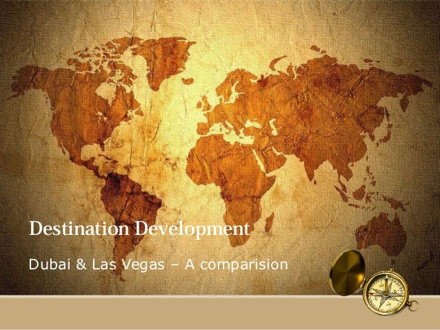 Destination DevelopmentDubai & Las Vegas – A comparision