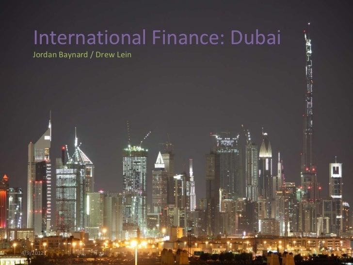 International Finance: Dubai    Jordan Baynard / Drew Lein4/9/2012                           1