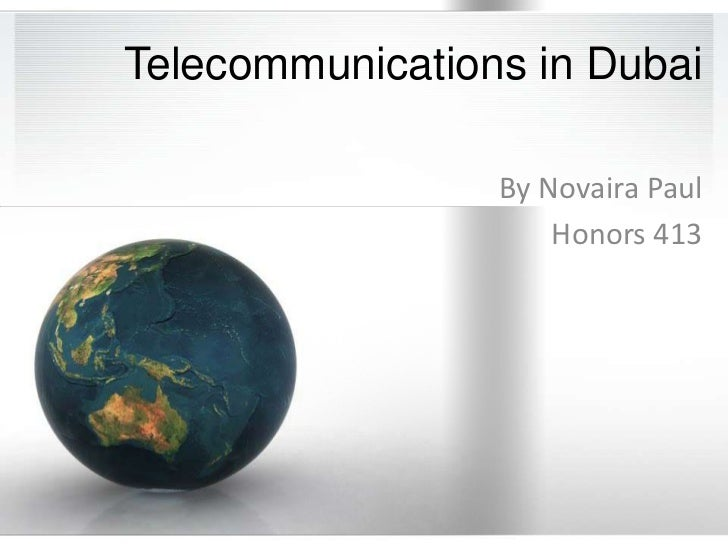 Telecommunications in Dubaiاتصلات في دبي<br />By Novaira Paul<br />Honors 413<br />