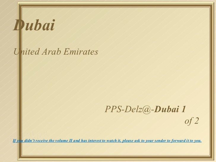 Dubai   United Arab Emirates [email_address] Dubai 1 of 2  If you didn't receive the volume II and has interest to watch i...