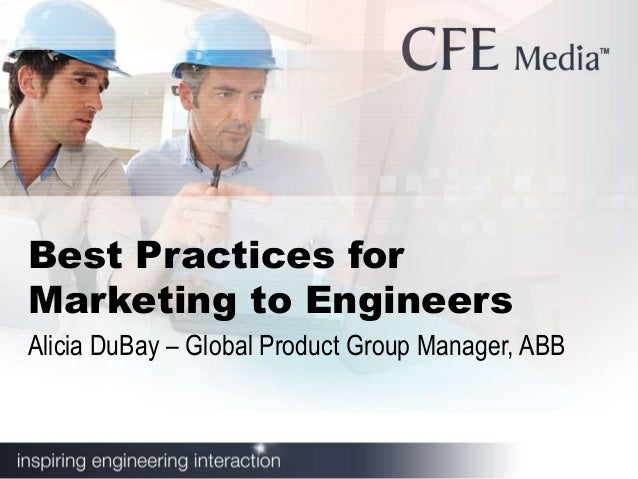 Best Practices forMarketing to EngineersAlicia DuBay – Global Product Group Manager, ABB
