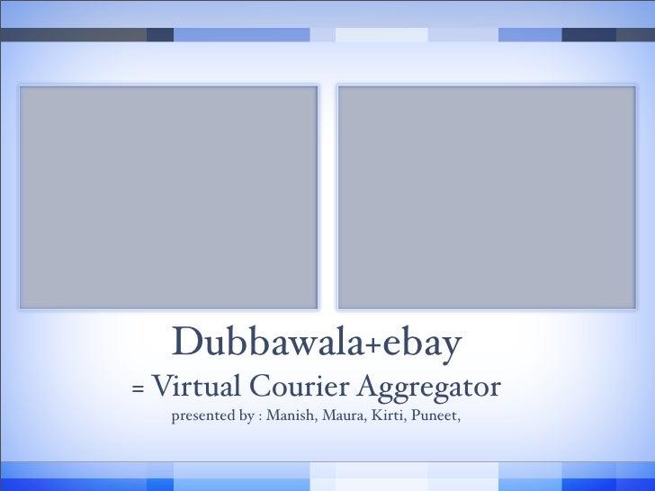 Dubbawala _ Ebay Virtual Courier Aggregator