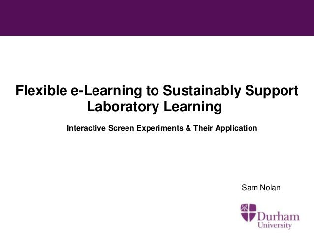 Flexible e-Learning to Sustainably Support Laboratory Learning Interactive Screen Experiments & Their Application  Sam Nol...
