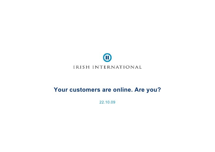 Your customers are online. Are you?               22.10.09
