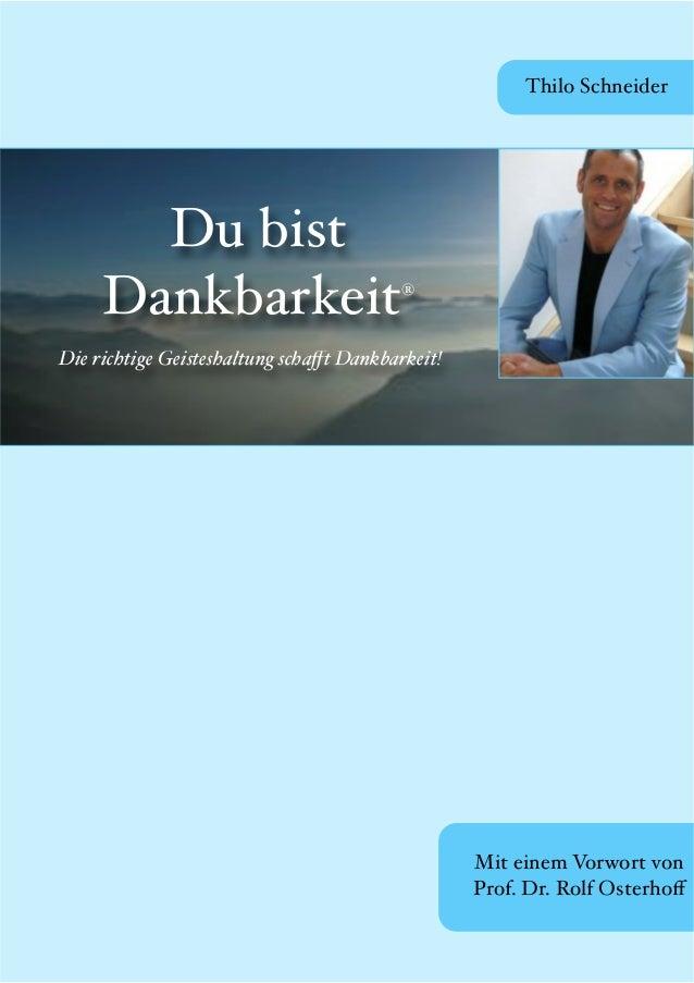 Thilo Schneider       Du bist     Dankbarkeit                          ®Die richtige Geisteshaltung scha!t Dankbarkeit!   ...