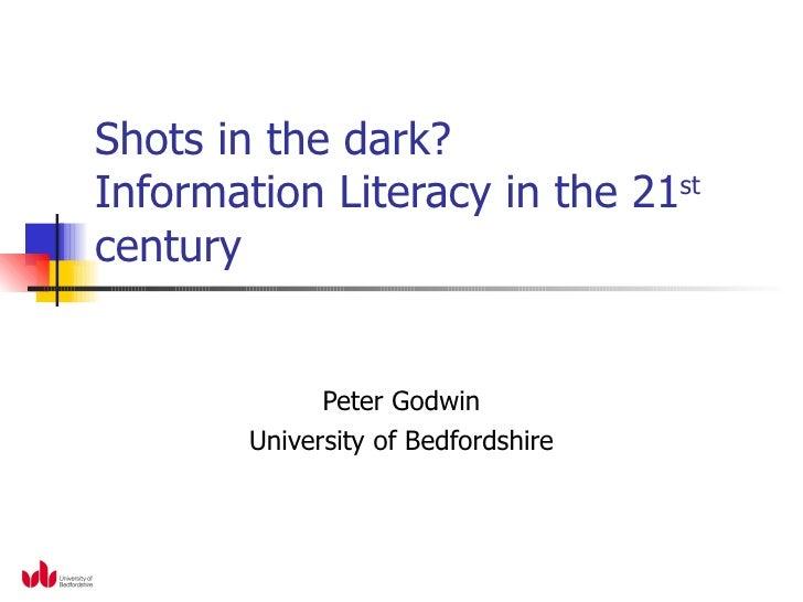 Shots in the dark : Information Literacy in the 21st century
