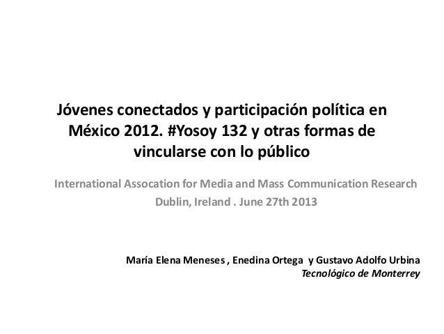 Jóvenes conectados y participación política enMéxico 2012. #Yosoy 132 y otras formas devincularse con lo públicoMaría Elen...