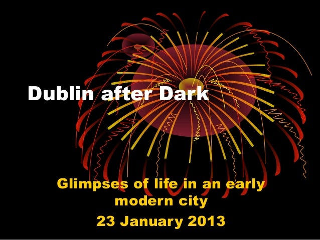 Dublin after Dark  Glimpses of life in an early modern city 23 January 2013