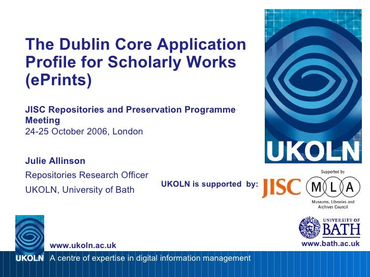UKOLN is supported  by: The Dublin Core Application Profile for Scholarly Works (ePrints) JISC Repositories and Preservati...