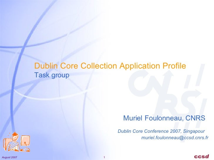 Dublin Core Collection Application Profile Task group [email_address] Dublin Core Conference 2007,   Singapour Muriel   Fo...