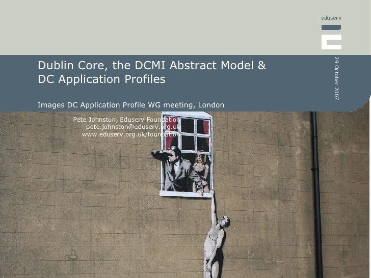 Dublin Core, the DCMI Abstract Model & DC Application Profiles Images DC Application Profile WG meeting, London