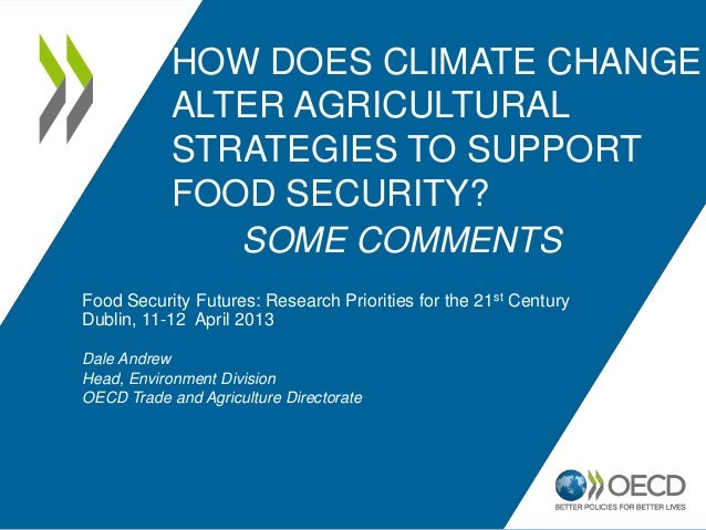 HOW DOES CLIMATE CHANGE            ALTER AGRICULTURAL            STRATEGIES TO SUPPORT            FOOD SECURITY?          ...